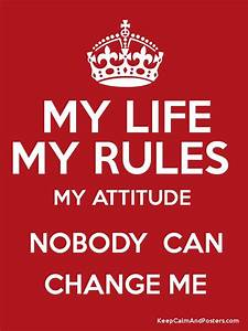 MY LIFE MY RULES MY ATTITUDE NOBODY CAN CHANGE ME Poster