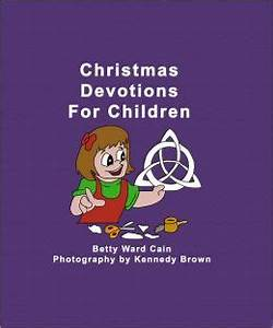Christmas Devotions For Children by Betty Ward Cain