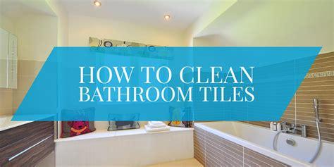 how to clean bathroom tiles bathroom design