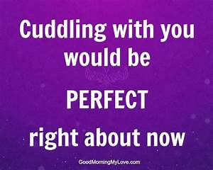 Cuddling With You Would Be Perfect Right about now