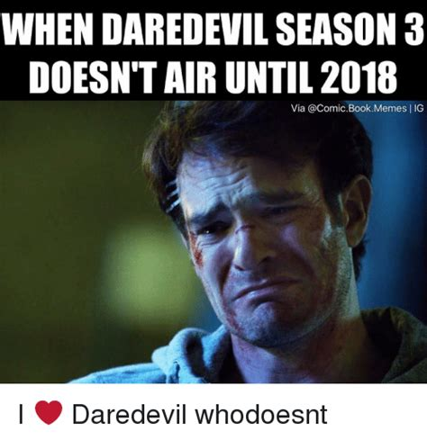 Daredevil Meme - when daredevil season 3 doesn t airuntil 2018 via bookmemes i ig i daredevil whodoesnt books