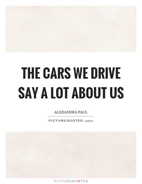 The Cars We Drive Say A Lot About Us  Picture Quotes