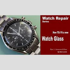 How To Fit A New Watch Glass Watch Repair Tutorials Omega Watch Youtube
