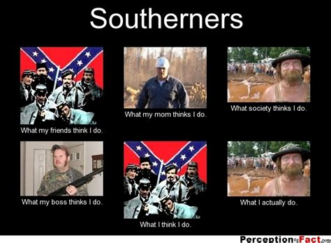 Southerners... - What people think I do, what I really do ...