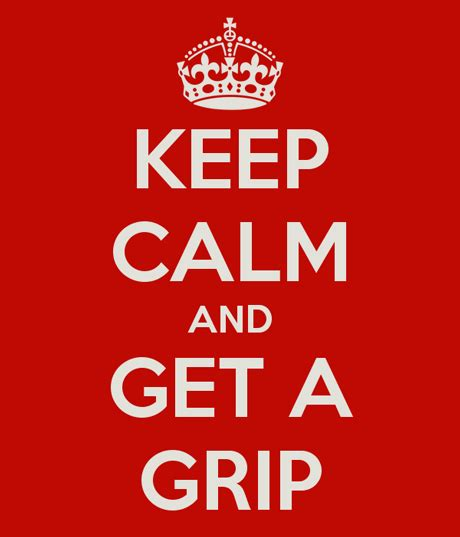 Keep Calm And Get A Grip Mummy  Room For My Soul