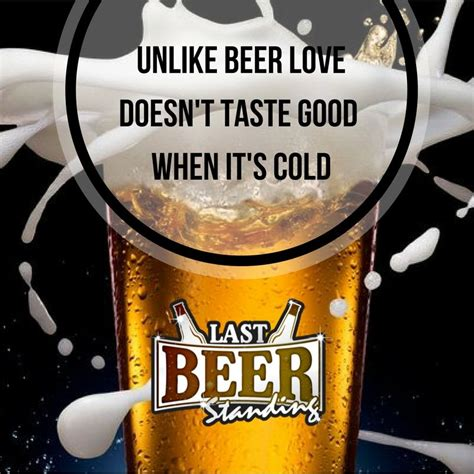 All coffee has a unique flavor that actually cannot be replicated artificially, and when specific beans are used that have desired taste. Unlike BEER love doesn't taste good when it's cold #ThirstyThursday #DrinkUp | Beer stand, Beer ...