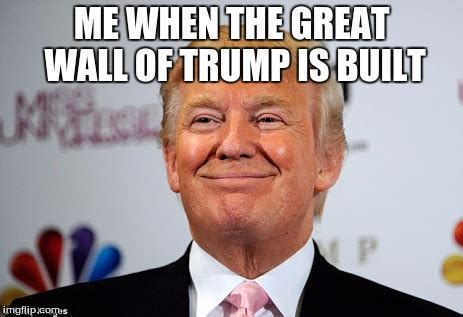 Trump Wall Memes - donald trump approves imgflip