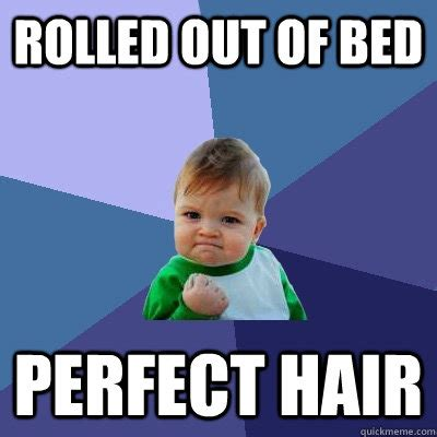 Perfect Meme - rolled out of bed perfect hair success kid quickmeme