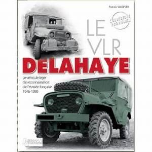 Véhicule Armée Française : vlr delahaye v hicule de l 39 arm e fran aise 1946 1970 broch patrick wagner achat livre ~ Medecine-chirurgie-esthetiques.com Avis de Voitures