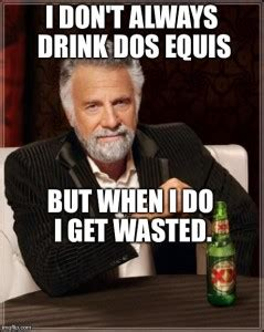 Does Equis Meme - the most interesting man in the world whatshotnow