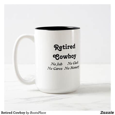 A few tools have been. Retired Cowboy Coffee Mug   Zazzle.com   Mugs, Coffee mugs, Tea mugs