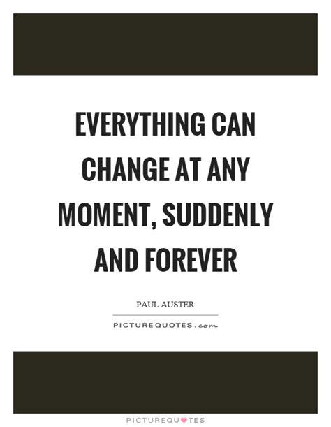 change   moment suddenly