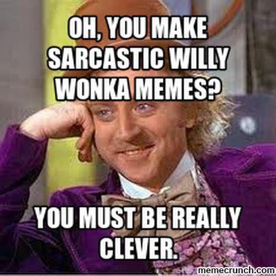 Wonka Meme Maker - oh you make sarcastic willy wonka memes