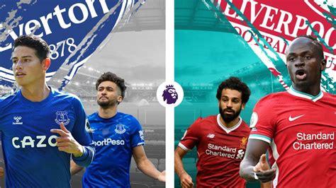 Everton vs Liverpool Premier League 2020-21 Preview