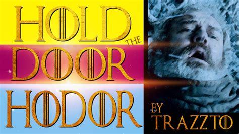 Hold The Door Hodor By Trazzto