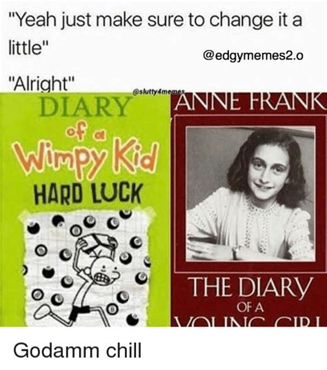 Wimpy Meme - yeah just make sure to change it a little alright oslutty4meme an in rank wimpy kid hard luck