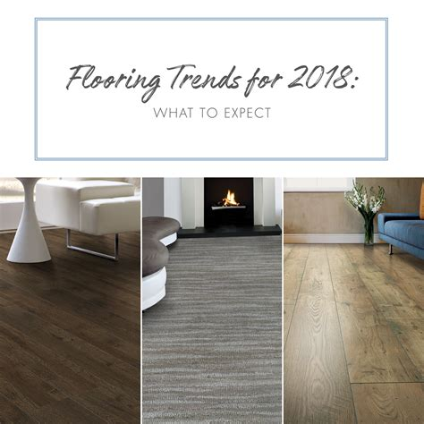flooring trends 2018 flooring trends for 2018 what to expect