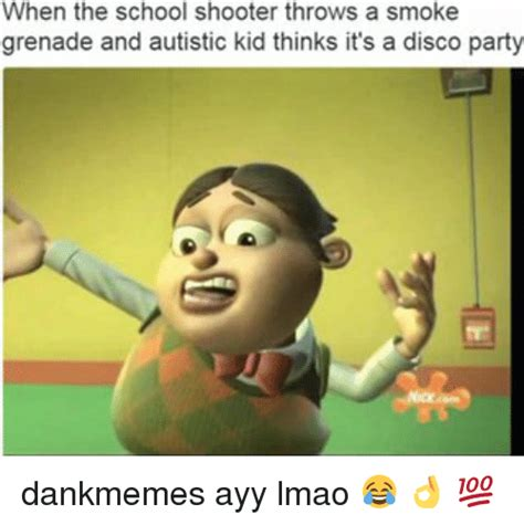 Autistic Memes - when the school shooter throws a smoke grenade and autistic kid thinks it s a disco party