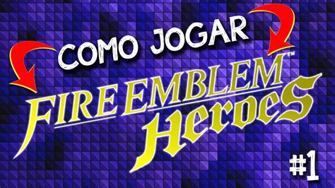 Como Jogar Fire Emblem Heroes Da Nintendo Jogo Para