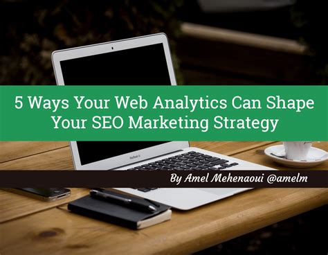 seo marketing strategy five ways your web analytics can shape your seo marketing