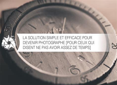 la solution simple et efficace pour devenir photographe pour ceux qui disent ne pas avoir assez