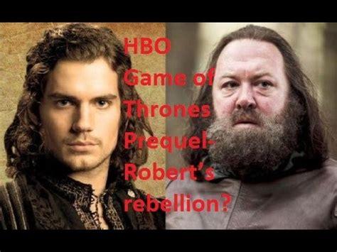 hbo game  thrones prequel roberts rebellion youtube