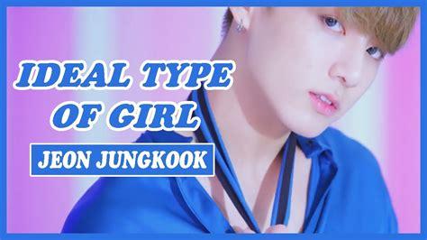 Bts Jungkooks Ideal Type Of Girl