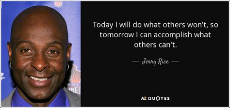 jerry rice quote today      wont