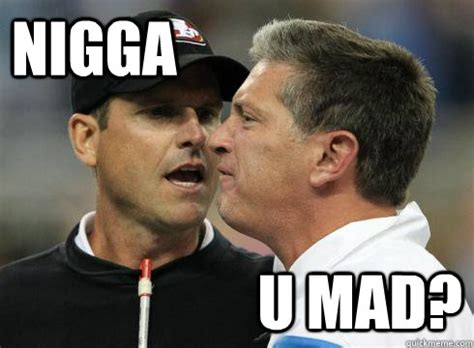 Meme U Mad - nigga u mad harbaugh u mad quickmeme