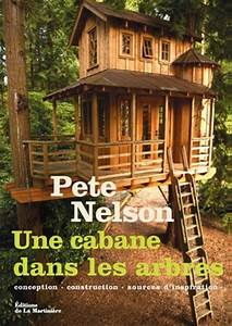 Constructeur Cabane Dans Les Arbres : livre une cabane dans les arbres par pete nelson construire tendance ~ Dallasstarsshop.com Idées de Décoration