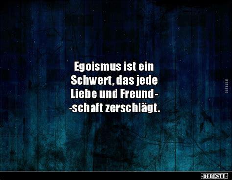 egoismus ist ein schwert das jede liebe und lustige