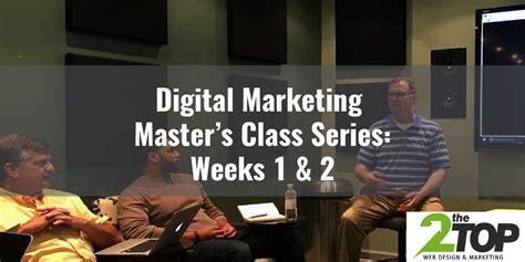 best digital marketing masters programs digital marketing master s class series weeks 1 2
