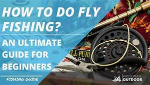 Fly Fishing For Beginners  An Ultimate Guide To Get You