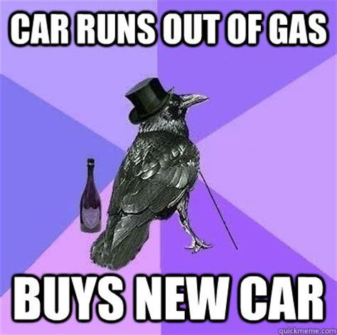 Ran Out Of Gas Meme - car runs out of gas buys new car rich raven quickmeme
