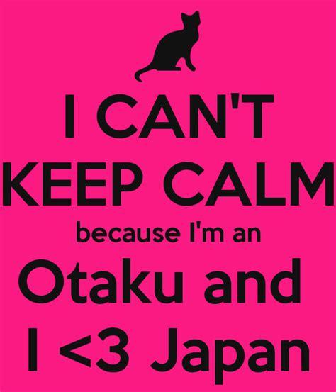 i can t keep calm because i m an otaku and i