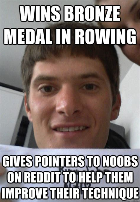 Funny Rowing Memes - wins bronze medal in rowing gives pointers to noobs on reddit to help them improve their