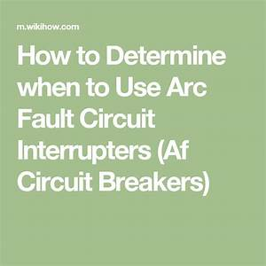 Determine When To Use Arc Fault Circuit Interrupters  Af