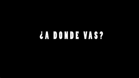 ¿A Donde Vas? documentary on hardships of Mexico/US ...