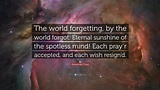 """Alexander Pope Quote: """"The world forgetting, by the world ..."""