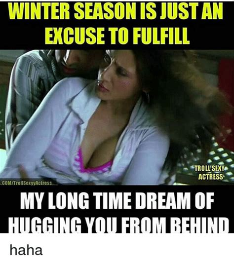 Sexy Memes For Him - winter season isjustan excuse to fulfill troll sexy actress scomtrollsexyy actress my long time
