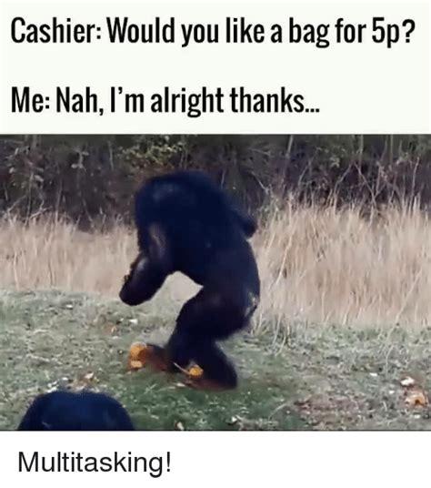Nah You Re Alright Meme - 25 best memes about im alright im alright memes
