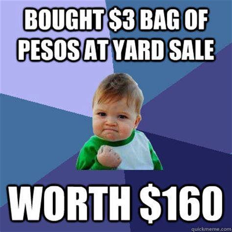 Yard Sale Meme - bought 3 bag of pesos at yard sale worth 160 success kid quickmeme