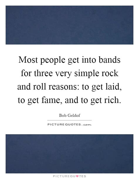 Most People Get Into Bands For Three Very Simple Rock And Roll  Picture Quotes
