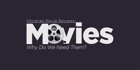 Christian Movie Reviews Why Do We Need Them?