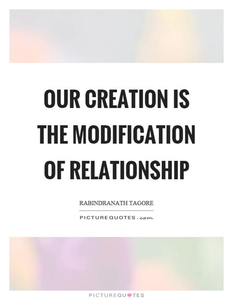 Modification Quotes by Our Creation Is The Modification Of Relationship Picture