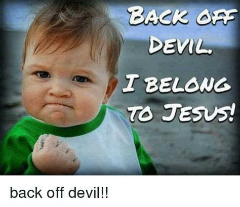 Back Off Meme - devil t belong to jesus back off devil jesus meme on sizzle