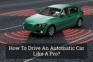 How To Drive An Automatic Car Like A Pro  Update 2017