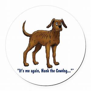 Hank the Cowdog, Its me again Round Car Magnet by
