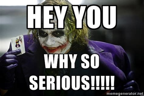 Why So Serious Meme Why So Serious Meme Generator Image Memes At Relatably