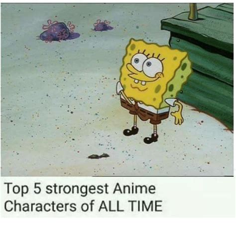 Top 5 Memes - top 5 strongest anime characters of all time meme on sizzle